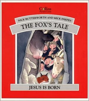 The Fox's Tale, Jesus is Born, written and illustrated by Nick Butterworth and Mick Inkpen. Some animals and shepherds crowded in a barn all looking at a little red fox.