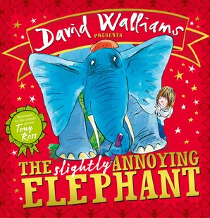 The Slightly Annoying Elephant, written by David Walliams and illustrated by Tony Ross. A large blue elephant and a little girl wiith a background of stars on a red cover.