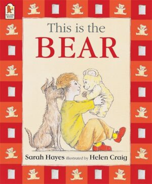 This is the Bear, written by Sarah Hayes and illustrated by Helen Craig. A little boy looking lovingly at his little teddy bear, a dog sits behind him.