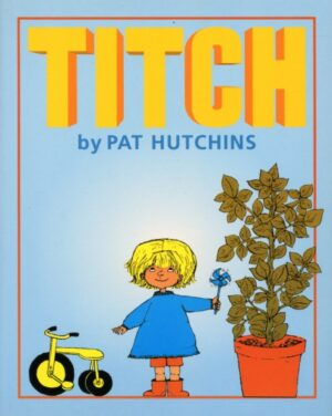 Titch by Pat Hutchins. A little girl in a blue dress stands by a large green plant and little yellow tricycle.
