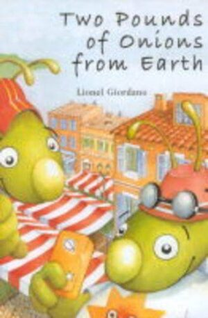 Two Pounds of Onions from Earth, written by Lionel Giordana and illustrated by Alex Bloom. Two little green aliens flying above a market place.