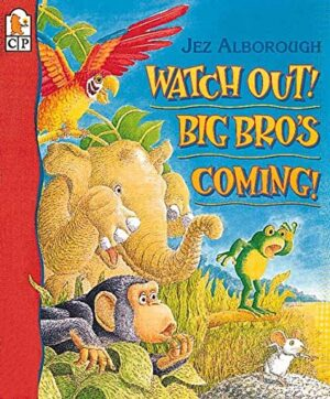 Watch Out! Big Bro's Coming! Written and illustrated by Jez Alborough. An elephant, monkey, parrot, frog and little mouse hiding in a jungle.