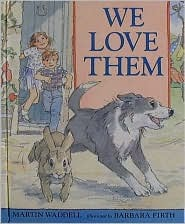 We Love Them, written by Martin Waddell and illustrated by Barbara Firth.A little dog and rabbit running around happily in a farmyard, looked on by two little children.