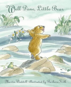 Well Done Little Bear, written by Martin Waddell and illustrated by Barbara Firth. A little brown bear, balancing on a rock in the middle of a lake. A little green frog looks on in wonder.