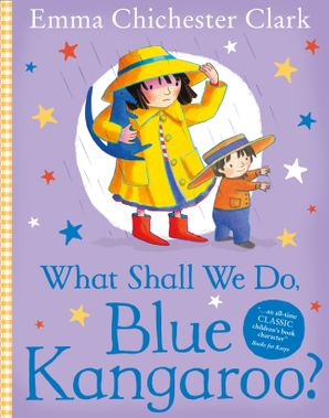 What shall we do, Blue Kangaroo? Written and illustrated by Emma Chichester Clark . A girl, wearing a yellow rain mac and hat, holds a toy blue kangaroo alongside her little brother.