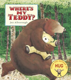 Where's My Teddy? Written and illustrated by Jez Alborough. A large brown bear striding through the forest with a teddy bear tucked under his arm.