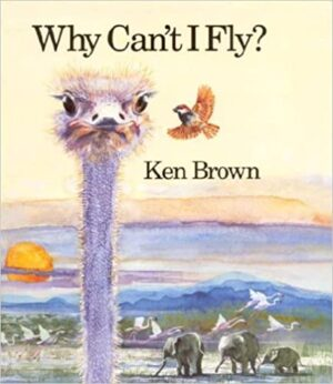 Why Can't I Fly? Written and illustrated by Ken Brown. The head and neck of an ostritch beside a little bird with a herd of elephants in the background.