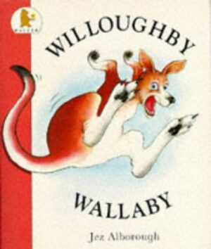 Willoughby Wallaby written and illustrated by Jez Alborough. Willoughby the wallaby leaping in the air.
