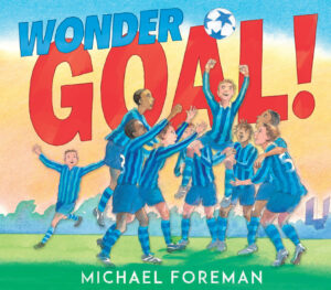 Wonder Goal! Written and illustrated by Michael Foreman. A team of boys, in blue stripe jerseys, playing footbal in the middle of a field.