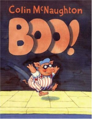 Boo! written and illustrated by Colin McNaugton. A pig wearing red and whiite striped dungarees, a blue cap and a black eye mask is jumping in the air.
