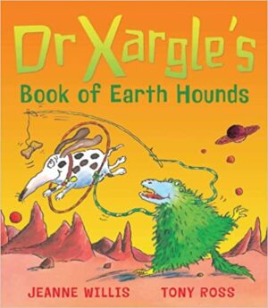 Dr Xargle's Book of Earth Hounds written by Jeanne Willis and illustrated by Tony Ross. A green, shaggy furry alien holds a hoop as a dog jumps through it.