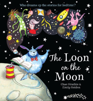 The Loon on the Moon, written and illustrated by Chae Strathie and Emily Golden. An alien bunny rabbit standing on the moon with an opened book of dreams.