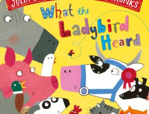 What the Ladybird Heard by Julia Donaldson and Lydia Monks. Cover shows the heads of farms animals all gathered and looking at a tiny ladybird.