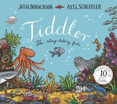 Tiddler written by Julian Donaldson and Illustrated by Axel Scheffler. An orange octopus, a shark and other sea creatures swimming at the bottom of the sea amongst the coral.